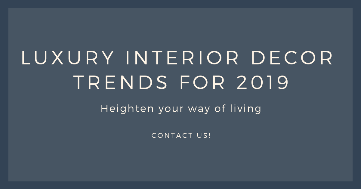 Luxury Interior Decor Trends for 2019 for Jean-Luc Andriot blog 010419